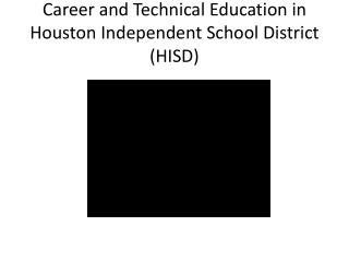 Career and Technical Education in Houston Independent School District (HISD)