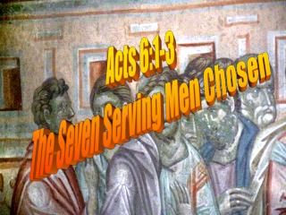 Acts 6:1-3 The Seven Serving Men Chosen