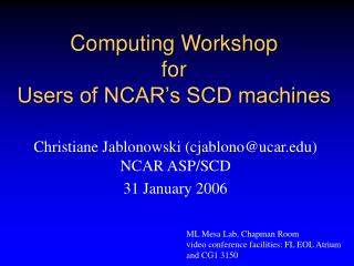 Computing Workshop  for  Users of NCAR's SCD machines