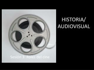 HISTORIA/ AUDIOVISUAL