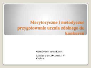 Merytoryczne i metodyczne przygotowanie ucznia zdolnego do konkursu