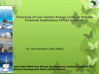 Financing of Low Carbon Energy (LCE) by Private Financial Institutions (PFIs) in Africa.