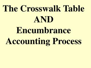 The Crosswalk Table  AND  Encumbrance Accounting Process