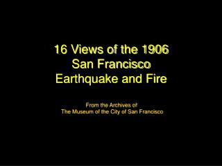 16 Views of the 1906  San Francisco Earthquake and Fire