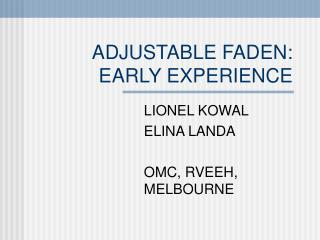 ADJUSTABLE FADEN:   EARLY EXPERIENCE