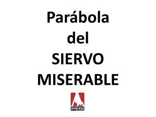 Parábola del SIERVO MISERABLE