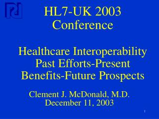 HL7-UK 2003 Conference Healthcare Interoperability Past Efforts-Present Benefits-Future Prospects
