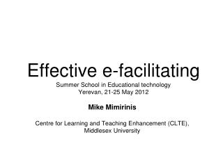 Effective e-facilitating  Summer School in Educational technology  Yerevan, 21-25 May 2012