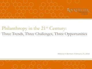 Philanthropy in the 21 st Century: Three Trends, Three Challenges, Three Opportunities