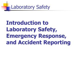 Introduction to Laboratory Safety, Emergency Response, and Accident Reporting