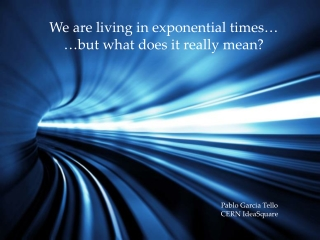 We are living in exponential times… …but what does it really mean ?