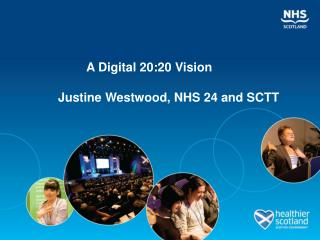 A Digital 20:20 Vision          Justine Westwood, NHS 24 and SCTT