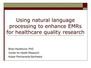 Using natural language processing to enhance EMRs for healthcare quality research