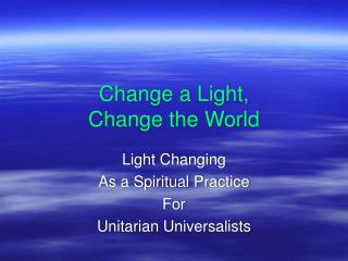 Change a Light,  Change the World