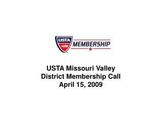USTA Missouri Valley District Membership Call April 15, 2009