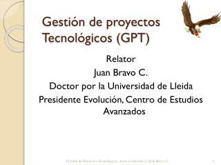 Gestión de proyectos Tecnológicos ( GPT )