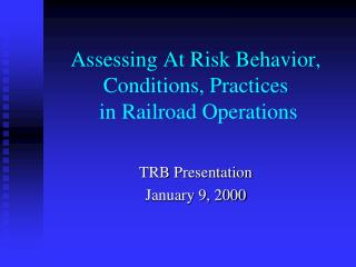 Assessing At Risk Behavior, Conditions, Practices  in Railroad Operations