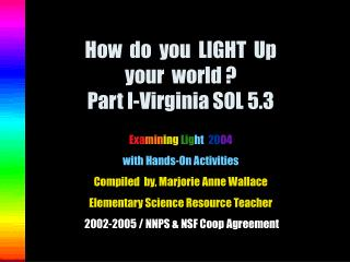 How  do  you  LIGHT  Up  your  world ? Part I-Virginia SOL 5.3