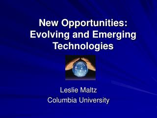 New Opportunities:  	Evolving and Emerging 	Technologies