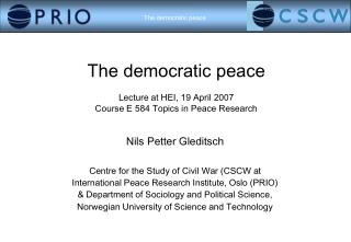 The democratic peace Lecture at HEI, 19 April 2007 Course E 584 Topics in Peace Research