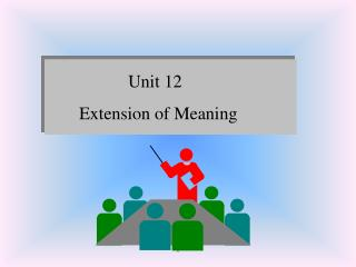 Unit 12         Extension of Meaning