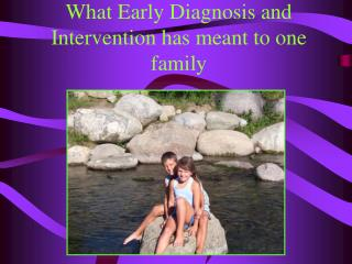 What Early Diagnosis and Intervention has meant to one family