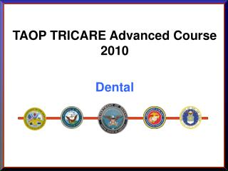 TAOP TRICARE Advanced Course 2010 Dental