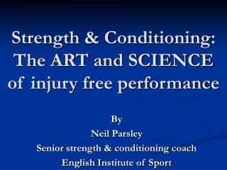 Strength & Conditioning: The ART and SCIENCE of injury free performance