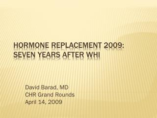 Hormone Replacement 2009: Seven years after WHI