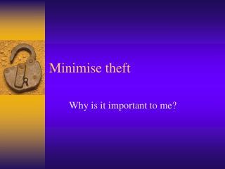 Minimise theft