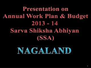 Presentation on Annual Work Plan & Budget 2013 - 14  Sarva  Shiksha Abhiyan  (SSA)