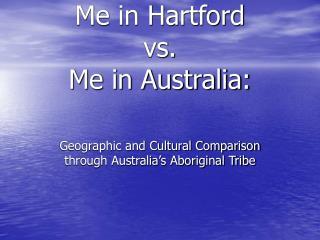 Me in Hartford vs. Me in Australia: