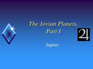 The Jovian Planets, Part I