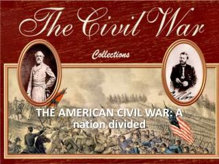 THE AMERICAN CIVIL WAR: A nation divided