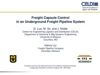 Freight Capsule Control  in an Underground Freight Pipeline System G. Luo, M. Sir, and J .  Noble