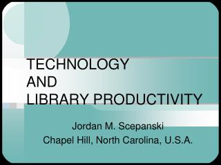 TECHNOLOGY AND  LIBRARY PRODUCTIVITY