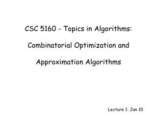 CSC 5160 - Topics in Algorithms: Combinatorial Optimization and Approximation Algorithms