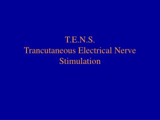 T.E.N.S. Trancutaneous Electrical Nerve Stimulation