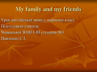 My family and my friends
