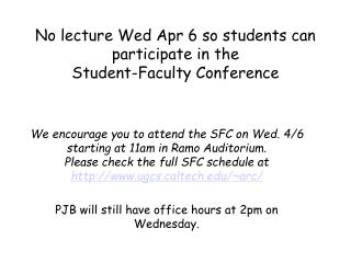 No lecture Wed Apr 6 so students can participate in the  Student-Faculty Conference