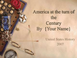 America at the turn of the  Century By  {Your Name}