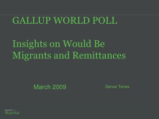 GALLUP WORLD POLL Insights on Would Be Migrants and Remittances