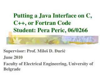 Putting a Java Interface on C, C, or Fortran Code Student: Pera Peric, 06
