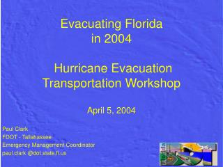 Evacuating Florida in 2004  Hurricane Evacuation Transportation Workshop April 5, 2004