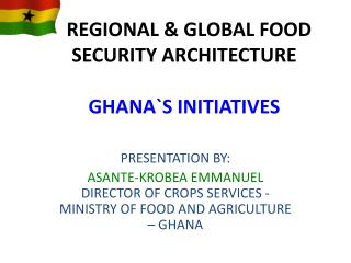 REGIONAL & GLOBAL FOOD SECURITY ARCHITECTURE GHANA`S INITIATIVES