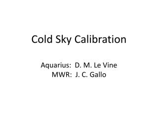 Cold  Sky  Calibration Aquarius:  D. M. Le Vine MWR:  J. C. Gallo