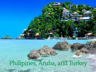 Philipines , Aruba, and  Turkey