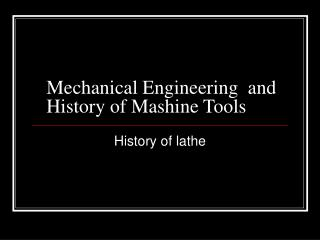 Mechanical Engineering  and History of Mashine Tools