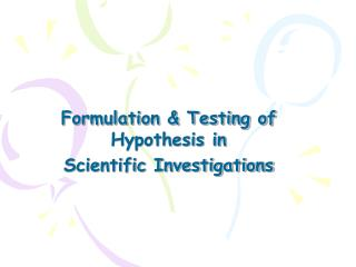 Formulation & Testing of Hypothesis in  Scientific Investigations