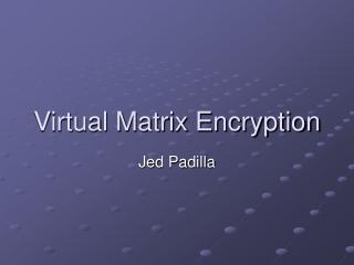 Virtual Matrix Encryption